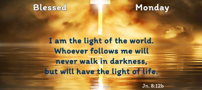I am the light of the world. Whoever follows me will never walk in darkness