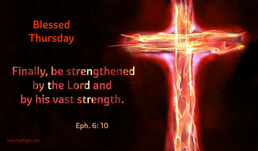 Finally, be strengthened by the Lord and by his vast strength.