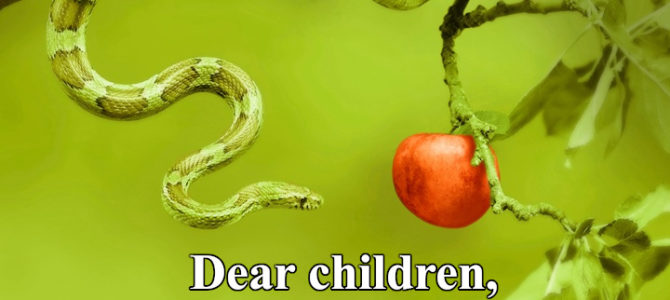 Dear children,  do not let anyone  lead you astray