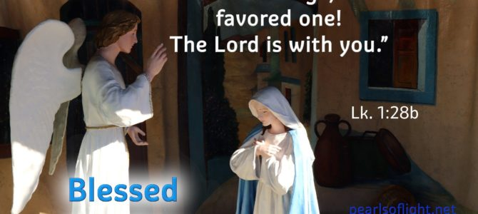Greetings, favored one! The Lord is with you.