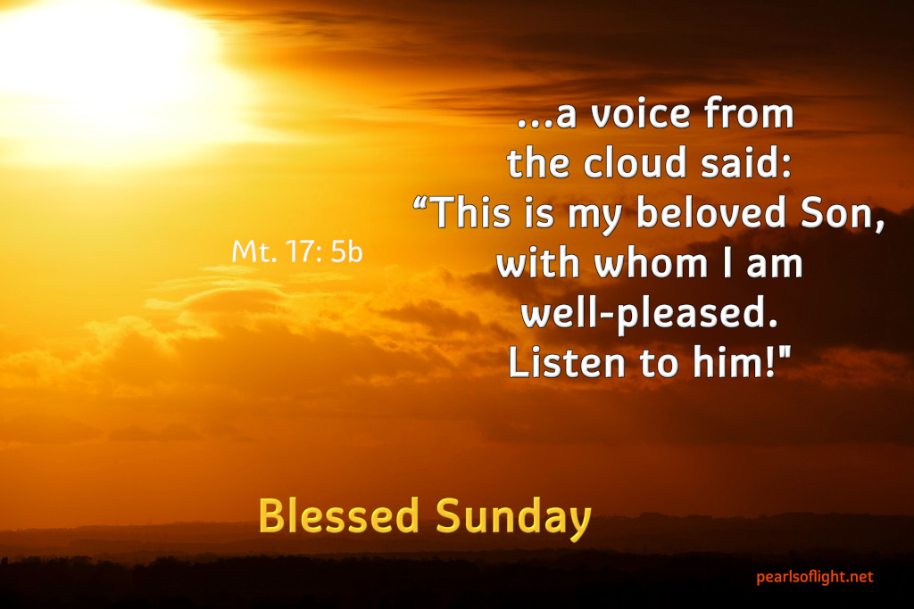 "…a voice from the cloud said: ""This is my beloved Son, with whom I am well-pleased. Listen to him!"""