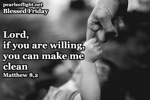 """""""Lord, if you are willing, you can make me clean."""