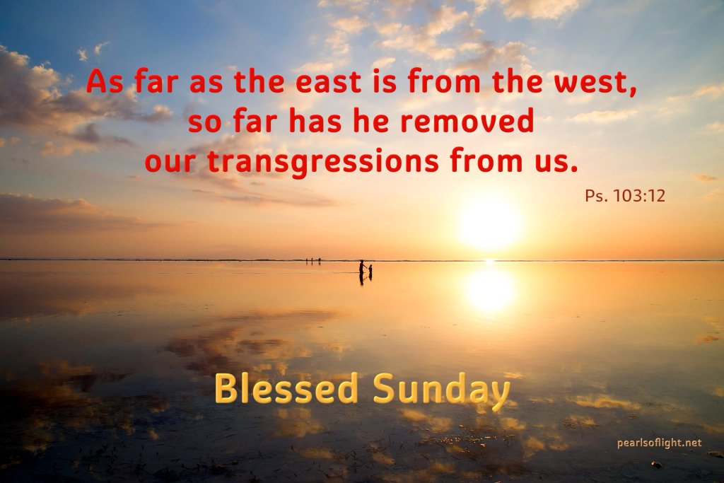 As far as the east is from the west,so far has he removed our transgressions from us